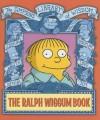 The Ralph Wiggum Book: Simpsons Library of Wisdom - Matt Groening, Bill Morrison, Mary Trainor, James W. Bates, Tony DiGerolamo, Scott M. Gimple, Tom Peyer, Ty Templeton, Patric M. Verrone, Nathan Hamill, Jessee L. McCann
