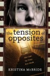 The Tension of Opposites - Kristina McBride