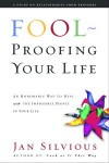 Foolproofing Your Life: Wisdom for Untangling Your Most Difficult Relationships - Jan Silvious