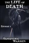 The Life of Death: Episode 1 - Samantha Warren