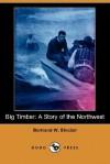 Big Timber: A Story of the Northwest (Dodo Press) - Bertrand W. Sinclair, Douglas Duer