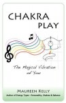 Chakra Play - The Magical Vibration of You - Maureen Kelly