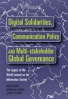 Digital Solidarities, Communication Policy and Multi-Stakeholder Global Governance: The Legacy of the World Summit on the Information Society - Marc Raboy, Normand Landry, Jeremy Shtern