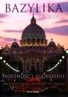 Bazylika. Świetność i zgorszenie. Jak powstawała Bazylika św. Piotra - Rita Angelica Scotti