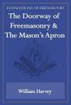 The Doorway of Freemasonry & the Mason's Apron (Foundations of Freemasonry Series) - William Harvey