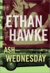 Ash Wednesday - Ethan Hawke