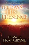 The Days of His Presence: What God is doing to prepare us for the end times - Francis Frangipane