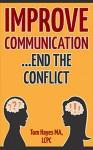 Improve Communication - End the Conflict: Change Communication Habits - Tom Hayes