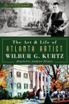 The Art and Life of Atlanta Artist Wilbur G. Kurtz: Inspired by Southern History - David O'Connell
