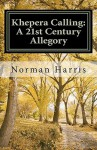 Khepera Calling: A 21st Century Allegory - Norman Harris