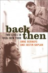 Back Then: Two Lives in 1950s New York - Anne Bernays, Justin Kaplan