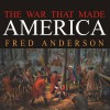 The War That Made America: A Short History of the French and Indian War - Fred Anderson, Simon Vance, Tantor Audio