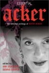 Essential Acker: The Selected Writings - Kathy Acker, Amy Scholder, Dennis Cooper, Jeanette Winterson