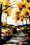 Only the Truth - Pat Brown
