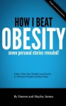 How I Beat Obesity - 7 Personal Stories Revealed! Follow Their Best Weight Loss Secrets To The Best Weight Loss Diet Plans - Hayley James, Darren James