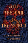 After the End of the World - Jonathan L. Howard