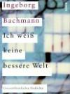 Ich Weiss Keine Bessere Welt: Unveröffentlichte Gedichte - Ingeborg Bachmann