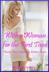 With a Woman for the First Time: Twenty First Lesbian Sex Erotica Stories - Melody Anson, Francine Forthright, Andrea Tuppens, KZ Roth, Savannah Deeds