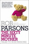 The Sixty Minute Mother - Rob Parsons