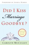 Did I Kiss Marriage Goodbye?: Trusting God with a Hope Deferred - Carolyn McCulley