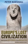 Europe's Lost Civilization: Exploring The Mysteries Of The Megaliths - Peter Marshall