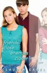 Friends Close, Enemies Closer - Claudia Gabel