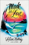 Made for Love: A Novel - Alissa Nutting