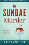 The SUNDAE Murder: a humorous Kelly Kinki Mystery (AMERICA'S NEXT TOP ASSISTANT) (Volume 5) - Lotta Smith