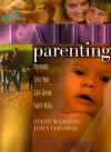 Faith Parenting: Parents Like You Can Grow Faith Kids - Steve Wamberg, John Conaway