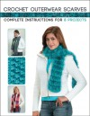 Crochet Outerwear Scarves: Complete Instructions for 8 Projects - Margaret Hubert