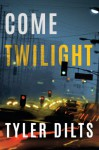 Come Twilight - Tyler Dilts