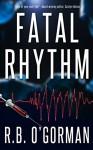 Fatal Rhythm: A Medical Thriller and Christian Mystery (Texas Medical Center Mystery Book 1) - R. B. O'Gorman