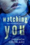 Watching You - Shannon Greenland (S. E. Green)