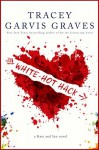 White-Hot Hack - Tracey Garvis-Graves