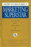 How to Become a Marketing Superstar - Jeffrey J. Fox