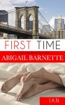 First Time: Ian's Story (First Time (Ian) Book 1) - Abigail Barnette