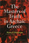 The Masters of Truth in Archaic Greece - Marcel Detienne