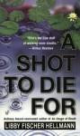 A Shot to Die For - Libby Fischer Hellmann