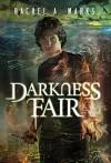 Darkness Fair - Rachel A. Marks