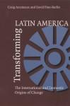 Transforming Latin America: The International And Domestic Origins Of Change - Craig Arceneaux, David Pion-Berlin