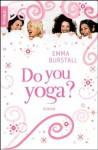 Do you yoga?: Roman (German Edition) - Emma Burstall, Andrea Brandl