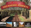 Paul Atterbury's Lost Railway Journeys: Re-Discover 36 Lost Railway Routes. - Paul Atterbury