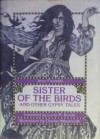 Sister of the Birds, and Other Gypsy Tales - Jerzy Ficowski