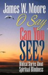 O Say Can You See?: Biblical Stories about Spiritual Blindness - James W. Moore
