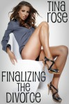 Finalizing the Divorce - Tina Rose