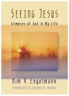 Seeing Jesus: Glimpses of God in My Life - Kim V. Engelmann