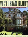Victorian Glory in San Francisco and the Bay Area - Paul Duchscherer, Douglas Keister