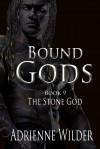 Bound Gods: The Stone God - Adrienne Wilder