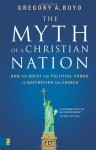 The Myth of a Christian Nation: How the Quest for Political Power Is Destroying the Church - Gregory A. Boyd