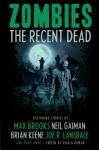 Zombies: The Recent Dead - Brian Keene, Paula Guran, Joe R. Lansdale, Max Brooks